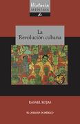 Historia Mínima de la Revolución Cubana - Rafael Rojas - El Colegio de México