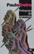 Pedagogia del Oprimido - Paulo Freire - Siglo Xxi Ediciones