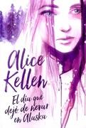 El dia que Dejo de Nevar en Alaska - Alice Kellen - Titania