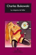 La Máquina de Follar - Charles Bukowski - Anagrama
