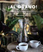 Al Grano!  La Guía Para Comprar, Preparar y Degustar el Mejor Café - Kim Ossenblok - Anaya Multimedia