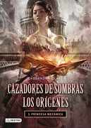 Princesa Mecanica: Cazadores de Sombras: Los Origenes 3. Td - Cassandra Clare - Destino Infantil & Juvenil