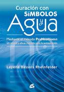 Curación con Símbolos y Agua: Mediante el Método Praneohom®: Un Nuevo y Eficaz Método Para la Autosanación - Layena Bassols Rheinfelder - Gaia Ediciones