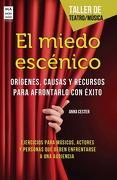 El Miedo Escénico. Orígenes, Causas y Recursos Para Afrontarlo con Exito (Taller de Teatro) - Anna Cester Bofarull - Ma Non Troppo