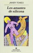 Los Amantes de Silicona - Javier Tomeo - Anagrama