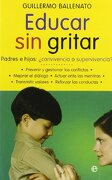 Educar sin Gritar - Guillermo Ballenato Prieto - La Esfera De Los Libros