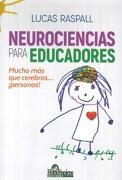 Neurociencias Para Educadores. Mucho más que Cerebros.    Persona! - Lucas Raspall - Ediciones Homo Sapiens