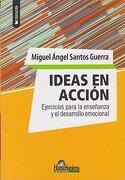 Ideas en Acci? N. Ejercicios Para la Ense? Anza y el Desarrollo Emocional - Miguel Angel Santos Guerra - Homo Sapiens
