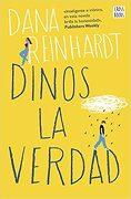 Dinos la Verdad - Dana Reinhardt - Destino