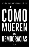 Como Mueren las Democracias - Steven Levitsky ; Daniel Ziblatt - Ariel