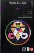 Fábrica de colores. La vida del inventor Guillermo González Camarena