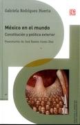 México en el Mundo. Constitución y Política Exterior - Gabriela Rodríguez Huerta - Fondo de Cultura Económica