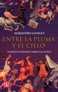 Entre la Pluma y el Cielo - Alejandro Gangui - Fondo De Cultura Económica