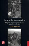 La Revolución Cósmica. Utopías, Regiones y Resultados, 1910-1940 - Alan Knight - Fondo De Cultura Económica