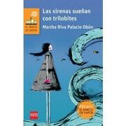 Las Sirenas Sueñan con Trilobites - Martha Riva Palacio Obon - Sm De Ediciones