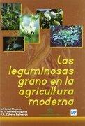 Las Leguminosas Grano en la Agricultura Moderna (libro en Españolisbn: 8484762130. Isbn-13: 9788484762133(2004).) - S. Nadal Moyano,M. T. Moreno Yagüela,J. L. Cubero Salmeron - Paraninfo