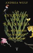 La Invención de la Naturaleza. El Nuevo Mundo de Alexander von Humbold - Andrea Wulf - Taurus