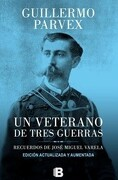 Un Veterano de Tres Guerras (Edicion Actualizada y Aumentada) - Guillermo Parvex - Ediciones B