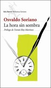 La Hora sin Sombra - Osvaldo Soriano - Editorial Seix Barral