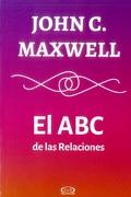 El abc de las Relaciones - John C. Maxwell - Vergara & Riba