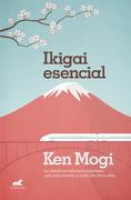 Ikigai Esencial. La Sabiduría Milenaria Japonesa que Dará Sentido a ca - Ken Mogi - Imp. Pujol Y Amado - Ecc Ediciones