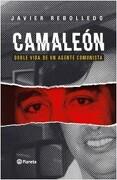 Camaleón. Doble Vida de un Agente Comunista - Javier Rebolledo - Planeta