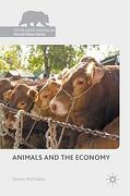 Animals and the Economy (The Palgrave Macmillan Animal Ethics Series) (libro en Inglés)