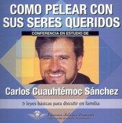 Como Pelear con sus Seres Queridos (Audiolibro) - Carlos Cuauhtemoc Sanchez - Ediciones Selectas Diamante