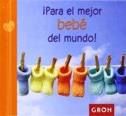 �Para el Mejor Beb� del Mundo! - Groh - Editorial Groh