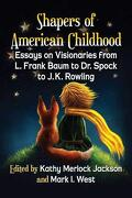 Shapers of American Childhood: Essays on Visionaries From l. Frank Baum to dr. Spock to J. K. Rowling (libro en Inglés)
