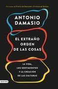 El Extraño Orden de las Cosas - Antonio Damasio - Destino