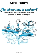 Te Atreves a Soñar?  Ponle Fecha de Caducidad a tu Sueño y sal de tu Zona de Confort - Matti Hemmi - Ediciones Paidós Ibérica