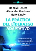La Práctica del Liderazgo Adaptativo: Las Herramientas y Tácticas Para Cambiar su Organización y el Mundo - Ronald A. Heifetz,Marty Linsky,Alexander Grashow - Paidós
