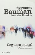 Ceguera Moral: La Perdida de Sensibiidad en la Modernidad Liquid - Zygmunt Bauman - Paidos