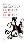 Europa Contra Europa - Julián Casanova - Editorial Crítica