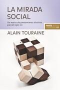 La Mirada Social: Un Marco de Pensamiento Distinto Para el Siglo xxi - Alain Touraine - Paidos