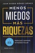 Menos Miedos mas Riquezas - Juan Diego Gomez Gomez - Paidos