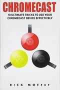 Chromecast: 10 Ultimate Tricks to use Your Chromecast Device Effectively (Booklet) (libro en Inglés) - Rick Moffet - Createspace Independent Publishing Platform