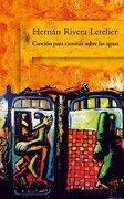 Cancion Para Caminar Sobre las Aguas - Hernan Rivera Letelier - Alfaguara
