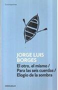 El Otro  el Mismo / Para las Seis Cuerdas / Elogio de la Sombra - Jorge Luis Borges - Debolsillo