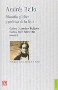 Andres Bello. Filosofia Publica y Politica de la Letra - Carlos Ruiz Schneider Carlos OssandÓN Buljevic - Fondo De Cultura Económica