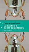 La Extincion de los Coleopteros - Diego Vargas Gaete - Emece