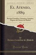 El Ateneo, 1889, Vol. 3: Revista Científica, Literaria y Artística, Órgano del Ateneo de Madrid (Classic Reprint)
