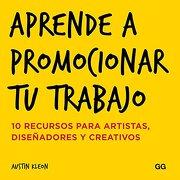 Aprende a Promocionar tu Trabajo - Austin Kleon - Fausto Editores Sas