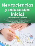 Neurociencias y Educacion Inicial - Franklin Martinez Mendoza - Editorial Trillas Sa De Cv