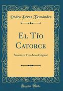 El tío Catorce: Sainete en Tres Actos Original (Classic Reprint)