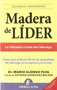 Madera de Líder -Edición Revisada (Gestión del Conocimiento) - Mario Alonso Puig - Empresa Activa