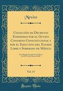 Colección de Decretos Expedidos por el Octavo Congreso Constitucional y por el Ejecutivo del Estado Libre y Soberano de México, Vol. 15: En el Periodo.   1879 á 2 de Marzo de 1881 (Classic Reprint)