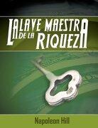La Llave Maestra de la Riqueza - Napoleon Hill - Www.Bnpublishing.Net