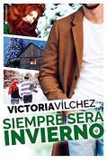 Siempre Será Invierno - Victoria Vílchez - Distribuciones Agapea - Libros Urgentes